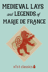 Medieval Lays and Legends of Marie de France by France Marie de