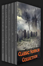 Classic Horror Collection: Dracula, Frankenstein, The Legend of Sleepy Hollow, Jekyll and Hyde, & The Island of Dr. Moreau by Bram Stoker