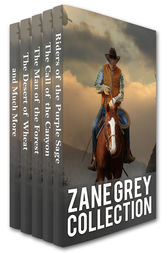 Zane Grey Collection: Riders of the Purple Sage, The Call of the Canyon, The Man of the Forest, The Desert of Wheat and Much More by Zane Grey