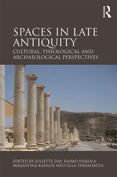 Spaces in Late Antiquity by Juliette Day