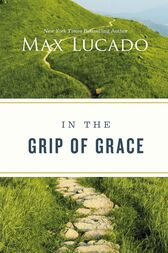 In the Grip of Grace - by Max Lucado