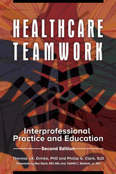 Healthcare Teamwork: Interprofessional Practice and Education, 2nd Edition by Theresa Drinka