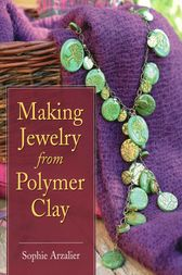 Making Jewelry from Polymer Clay by Sophie Arzalier