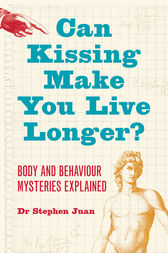Can Kissing Make You Live Longer? Body and Behaviour Mysteries: Explained Oddball Questions by Stephen Juan