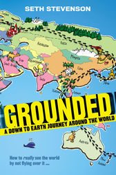 Grounded: A Down to Earth Journey Around the World by Seth Stevenson