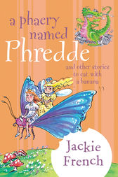 A Phaery Named Phredde and Other Stories to Eat with a Banana by Jackie French