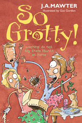 So Grotty! by J A Mawter