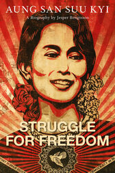 Struggle for Freedom: Aung San Suu Kyi - A Biography by Jesper Bengtsson
