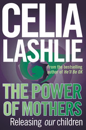 Power Of Mothers by Celia Lashlie