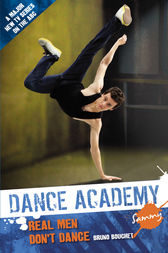 Dance Academy: Sammy: Real Men Don't Dance by Bruno Bouchet