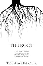 The Root: A short story by Tobsha Learner