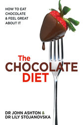 The Chocolate Diet: How a delicious food can be healthy too by John Ashton