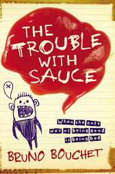 The Trouble with Sauce by Bruno Bouchet