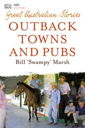 Great Australian Stories: Outback Towns and Pubs by Bill Marsh