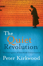 The Quiet Revolution: The Emergence of Interfaith Consciousness by Peter Kirkwood