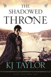 The Shadowed Throne by K J Taylor