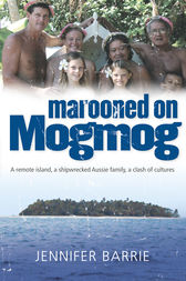 Marooned on Mogmog: A remote island, a shipwrecked Aussie family, a clash of cultures by Jennifer Barrie