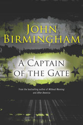 A Captain of the Gate by John Birmingham
