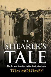 The Shearer's Tale: A story of murder and injustice in 1940s Australia by Tom Molomby