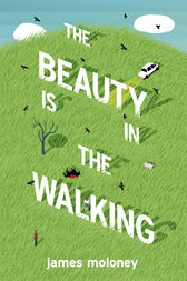 The Beauty is in the Walking by James Moloney