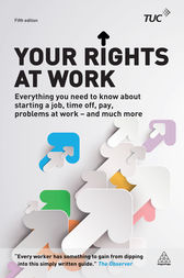 Your Rights at Work: Everything You Need to Know About Starting a Job, Time off, Pay, Problems at Work - and Much More!