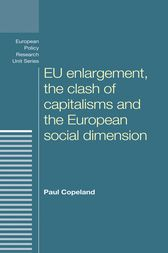 EU enlargement, the clash of capitalisms and the European social dimension by Paul Copeland