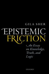 Epistemic Friction by Gila Sher