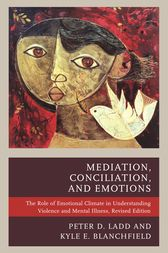 Mediation, Conciliation, and Emotions by Peter D. Ladd