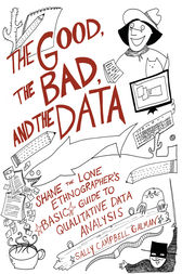 The Good, the Bad, and the Data: Shane the Lone Ethnographer's Basic Guide to Qualitative Data Analysis