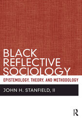 Black Reflective Sociology by John H Stanfield II