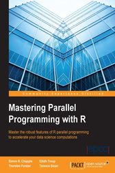 Mastering Parallel Programming with R by Simon R. Chapple