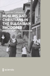 Muslims and Christians in the Bulgarian Rhodopes. by Magdalena Lubanska