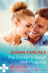 The Doctor's Sleigh Bell Proposal (Mills & Boon Medical) by Susan Carlisle