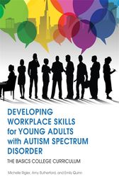 Developing Workplace Skills for Young Adults with Autism Spectrum Disorder: The BASICS College Curriculum