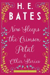 Now Sleeps the Crimson Petal and Other Stories by H.E. Bates