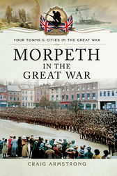 Morpeth in the Great War by Craig Armstrong