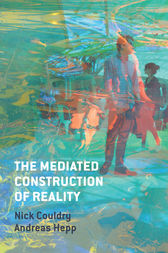 The Mediated Construction of Reality by Nick Couldry