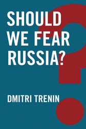 Should We Fear Russia? by Dmitri Trenin
