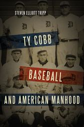 Ty Cobb, Baseball, and American Manhood: A Red-Blooded Sport for Red-Blooded Men