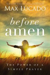 Before Amen by Max Lucado