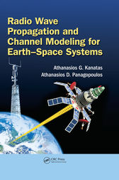 Radio Wave Propagation and Channel Modeling for Earth-Space Systems by Athanasios G. Kanatas