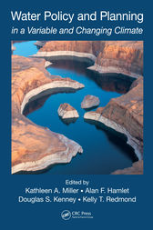 Water Policy and Planning in a Variable and Changing Climate by Kathleen A. Miller