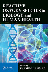 Reactive Oxygen Species in Biology and Human Health by Shamim I. Ahmad