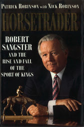 Horse Trader: Robert Sangster and the Rise and Fall of the Sport of Kings by Patrick Robinson