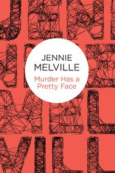 Murder Has a Pretty Face by Jennie Melville