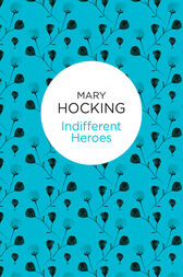 Indifferent Heroes by Mary Hocking