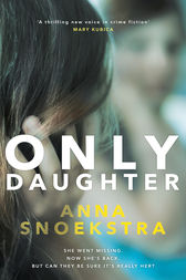 Only Daughter: A gripping thriller of deadly deceit by Anna Snoekstra