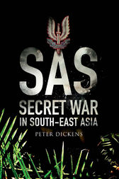 SAS: Secret War in South East Asia by Peter Dickens
