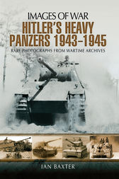 Hitler's Heavy Panzers 1943-1945 by Ian Baxter