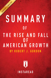 Summary of The Rise and Fall of American Growth: by Robert J. Gordon | Includes Analysis